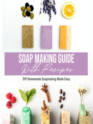 cover image of Soap Making Guide With Recipes--DIY Homemade Soapmaking Made Easy